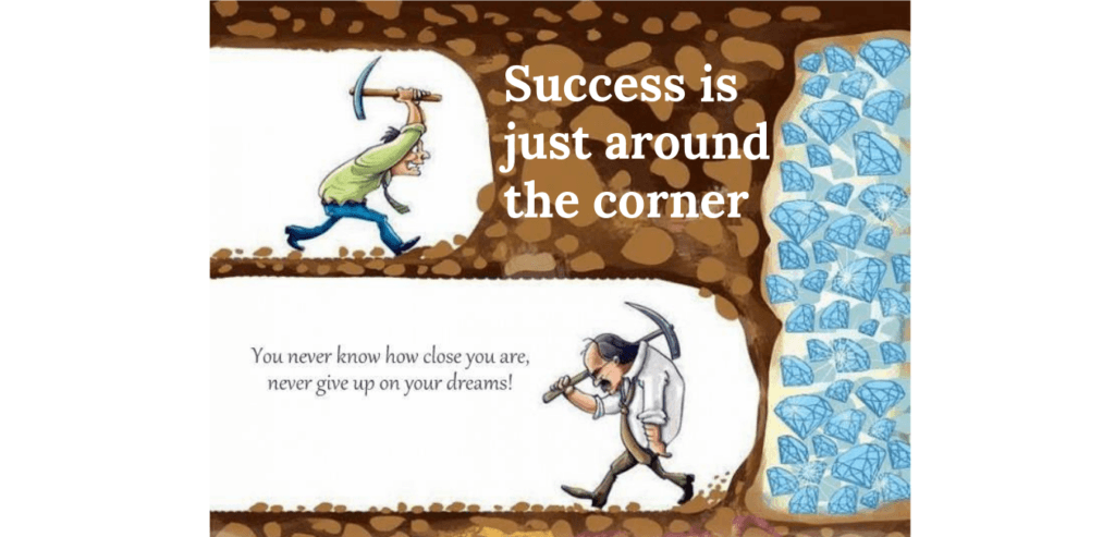 Success is just around the corner quote
