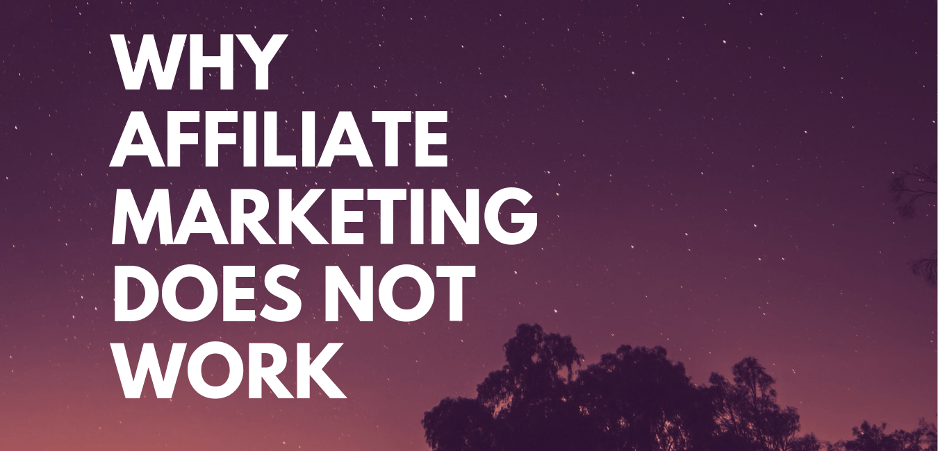 Why Affiliate Marketing Does Not Work