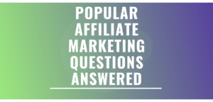 Popular affiliate marketing questions answered