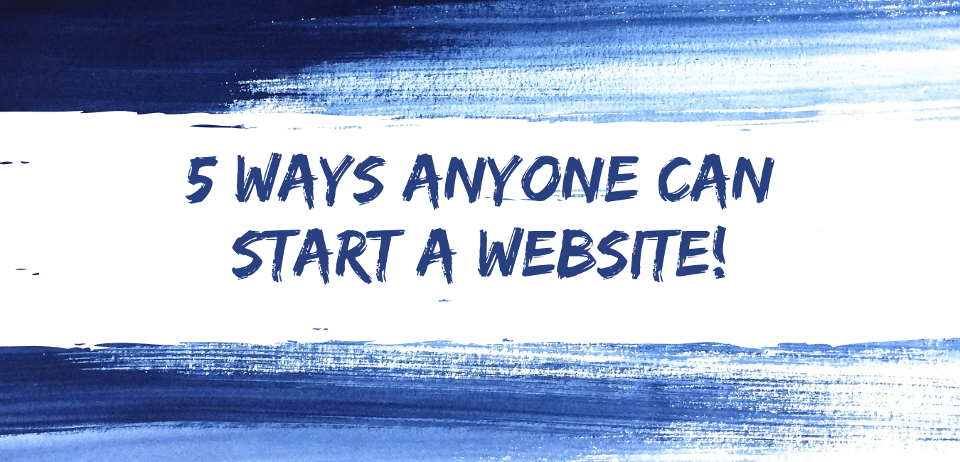 5 ways anyone can start a website