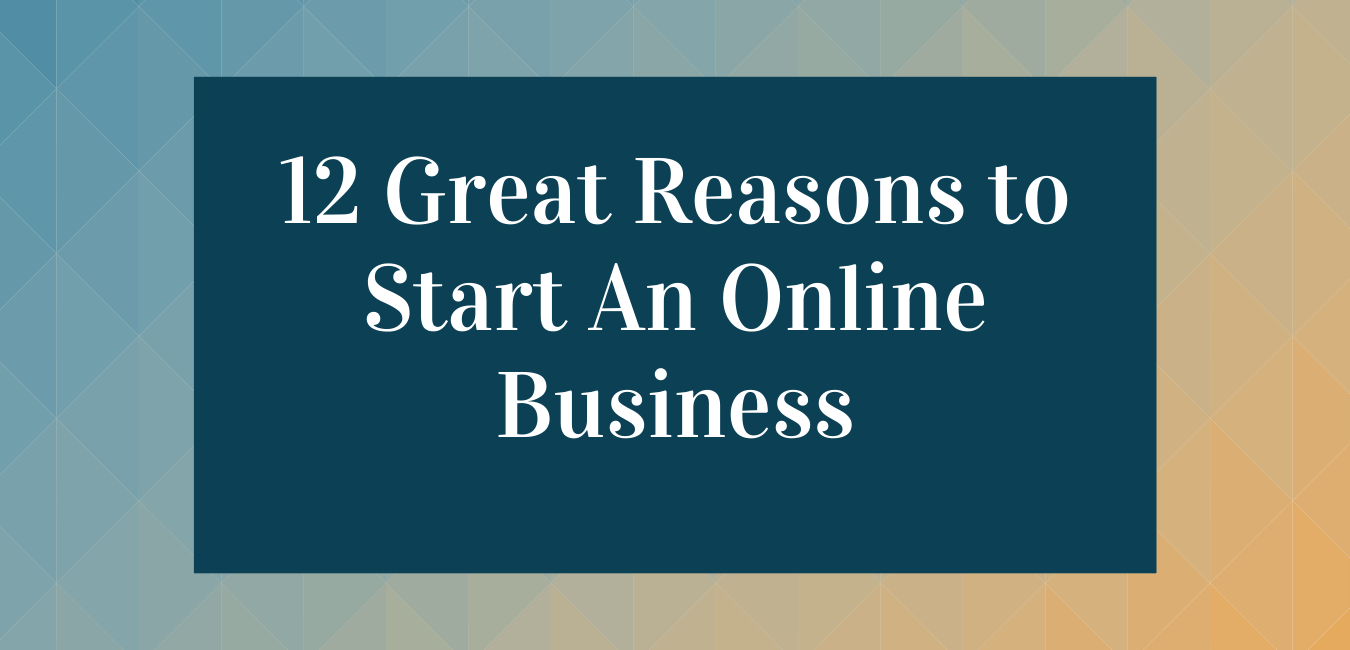 Great Reasons to Start An Online Business
